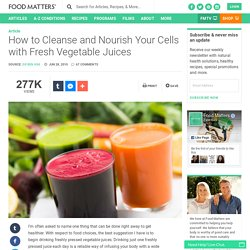 How to Cleanse and Nourish Your Cells with Fresh Vegetable Juices