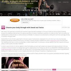 Cleanse your body through with Sweat out Toxins