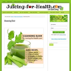 Cleansing Elixir — Juicing For Health