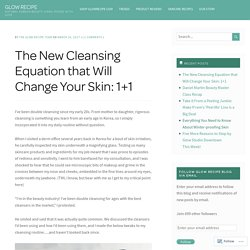 The New Cleansing Equation that Will Change Your Skin: 1+1 – GLOW RECIPE