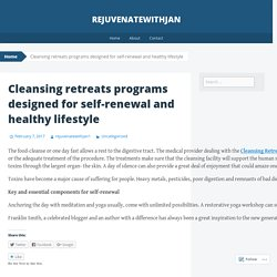 Cleansing retreats programs designed for self-renewal and healthy lifestyle