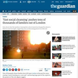 'Vast social cleansing' pushes tens of thousands of families out of London