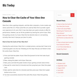 How to Clear the Cache of Your Xbox One Console – Biz Today
