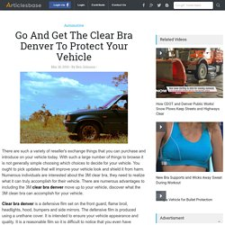 Go And Get The Clear Bra Denver To Protect Your Vehicle