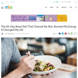 The 60-Day Reset Diet That Cleared My Skin, Boosted My Energy & Changed My Life