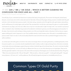22K / 18K / 14K Gold – Which is better? Clearing the confusion for once and all - Part 1 - Panjab Jewelry