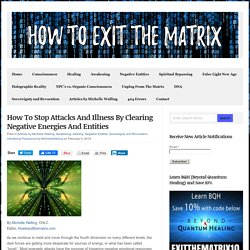 How To Stop Attacks And Illness By Clearing Negative Energies And Entities - How To Exit The Matrix