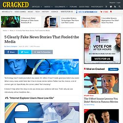5 Clearly Fake News Stories That Fooled the Media