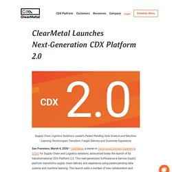 ClearMetal Launches Next-Generation CDX Platform 2.0