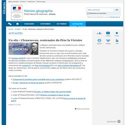 Un site : Clemenceau, centenaire du Père la Victoire-Histoire-géographie-Éduscol