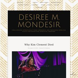 Why Kim Clement Died — Desiree M. Mondesir