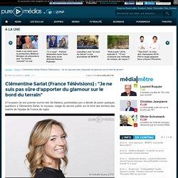 """Clémentine Sarlat (France Télévisions) : """"Je ne suis pas sûre d'apporter du glamour sur le bord du terrain"""""""