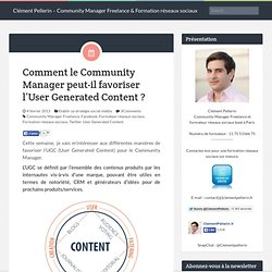 Comment le Community Manager peut-il favoriser l'User Generated Content ?