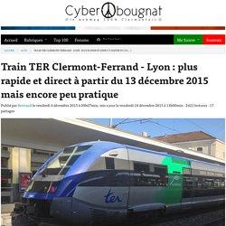 Train TER Clermont-Ferrand - Lyon : plus rapide et direct à partir du 13 décembre 2015 mais encore peu pratique - Cyberbougnat - Clermont-Ferrand