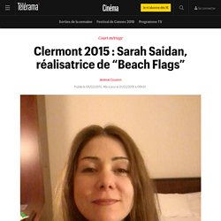 "Clermont 2015 : Sarah Saidan, réalisatrice de ""Beach Flags"" - Cinéma"