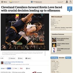 Cleveland Cavaliers forward Kevin Love faced with crucial decision leading up to offseason