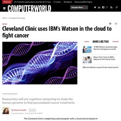 Cleveland Clinic uses IBM's Watson in the cloud to fight cancer