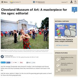 Cleveland Museum of Art: A masterpiece for the ages: editorial