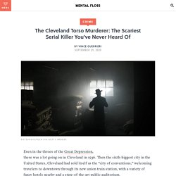 The Cleveland Torso Murderer: The Scariest Serial Killer You've Never Heard Of