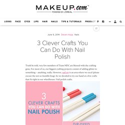 3 Clever Crafts You Can Do With Nail Polish .Makeup.com
