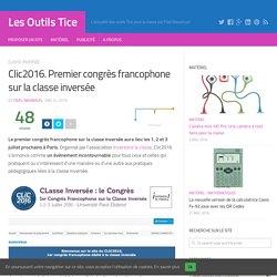 Clic2016. Premier congrès francophone sur la classe inversée – Les Outils Tice