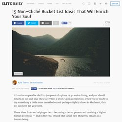 15 Non-Cliché Bucket List Ideas That Will Enrich Your Soul