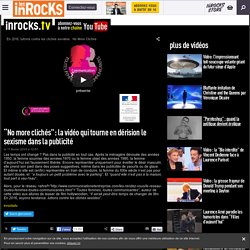 """""""No more clichés"""": la vidéo qui tourne en dérision le sexisme dans la publicité"""