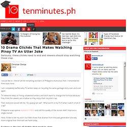 10 Drama Clichés That Makes Watching Pinoy TV An Utter Joke