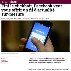 Fini le clickbait, Facebook veut vous offrir un fil d'actualité sur-mesure