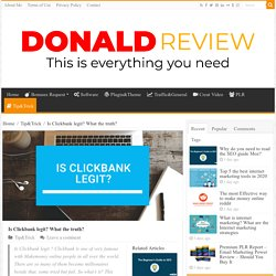 Is Clickbank legit? What the truth? How to make money from Clickbank?