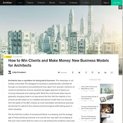 How to Win Clients and Make Money: New Business Models for Architects