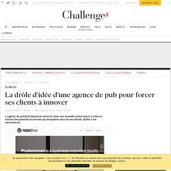 La drôle d'idée d'une agence de pub pour forcer ses clients à innover - Challenges.fr