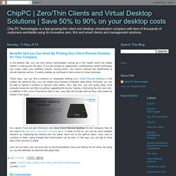 Benefits that you Can Avail By Picking Zero Client Remote Desktop for Your Company