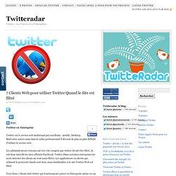 7 Clients Web pour utiliser Twitter Quand le Site est filtré