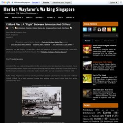 "Clifford Pier : A ""Fight"" Between Johnston And Clifford ~ Merlion Wayfarer's Walking Singapore"