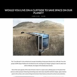 Would You Live On A Cliffside To Save Space On Our Planet?