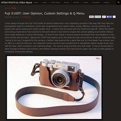 Fuji X100T: User Opinion, Custom Settings & Q Menu