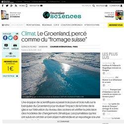 """Climat. Le Groenland, percé comme du """"fromage suisse"""""""