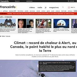 Climat : record de chaleur à Alert, au Canada, le point habité le plus au nord de la Terre