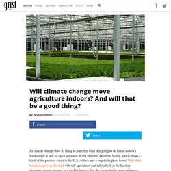 Will climate change move agriculture indoors? And will that be a good thing?