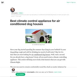 Best climate control appliance for air conditioned dog houses