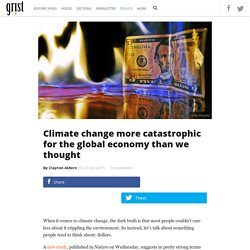 Climate change more catastrophic for the global economy than we thought