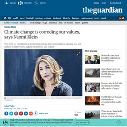 Climate change is corroding our values, says Naomi Klein