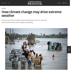 How climate change may drive extreme weather