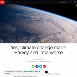 Yes, climate change made Harvey and Irma worse - CNN