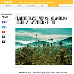 Climate Change Means One World's Death and Another's Birth