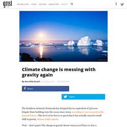 Climate change is messing with gravity again