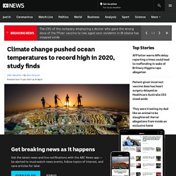 Climate change pushed ocean temperatures to record high in 2020, study finds