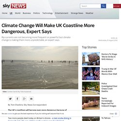 Climate Change Will Make UK Coastline More Dangerous, Expert Says