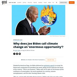 Why does Joe Biden call climate change an 'enormous opportunity'? By Kate Yoder on Aug 24, 2020 at 3:59 am